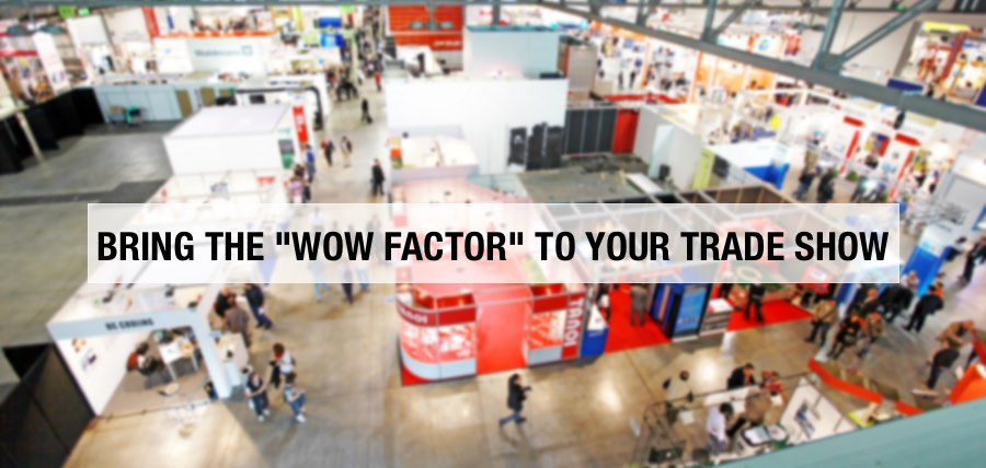 Attract Visitors, Stand Out From Your Competitors at Your Trade Show